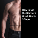 How to Get the Body of a Greek God in 3 Steps