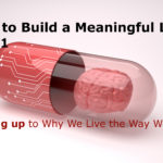 How to Build a Meaningful Life – Part 1 (Waking Up)